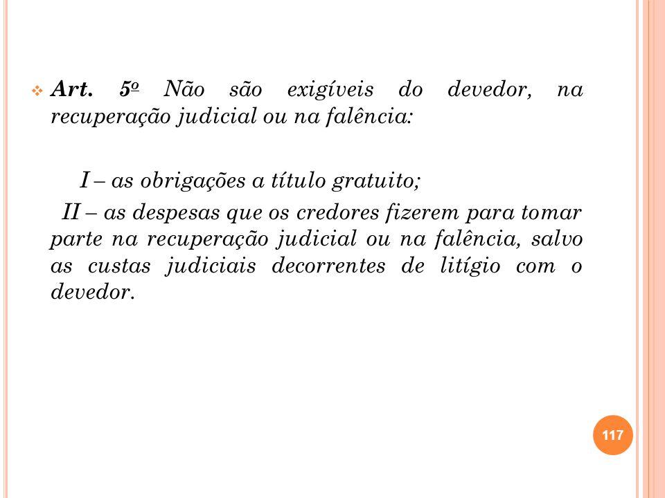 Art. 5o Não são exigíveis do devedor, na recuperação judicial ou na falência: