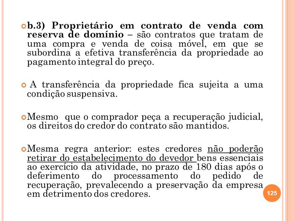 b.3) Proprietário em contrato de venda com reserva de domínio – são contratos que tratam de uma compra e venda de coisa móvel, em que se subordina a efetiva transferência da propriedade ao pagamento integral do preço.