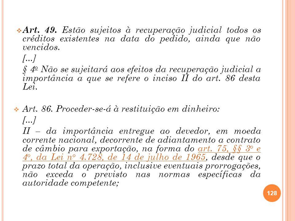 Art. 49. Estão sujeitos à recuperação judicial todos os créditos existentes na data do pedido, ainda que não vencidos.