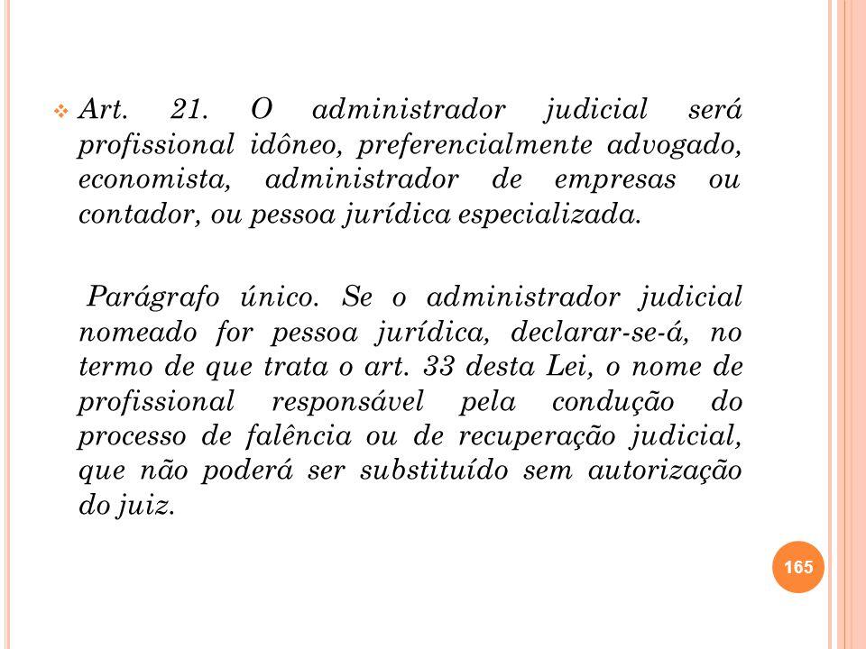 Art. 21. O administrador judicial será profissional idôneo, preferencialmente advogado, economista, administrador de empresas ou contador, ou pessoa jurídica especializada.