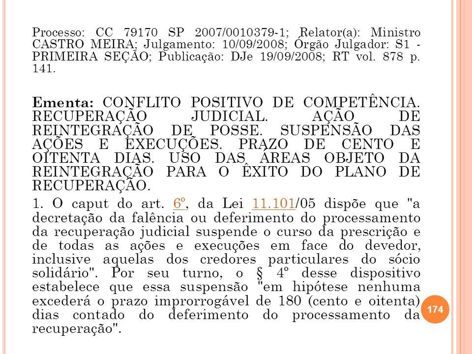 Processo: CC 79170 SP 2007/0010379-1; Relator(a): Ministro CASTRO MEIRA; Julgamento: 10/09/2008; Órgão Julgador: S1 - PRIMEIRA SEÇÃO; Publicação: DJe 19/09/2008; RT vol. 878 p. 141.