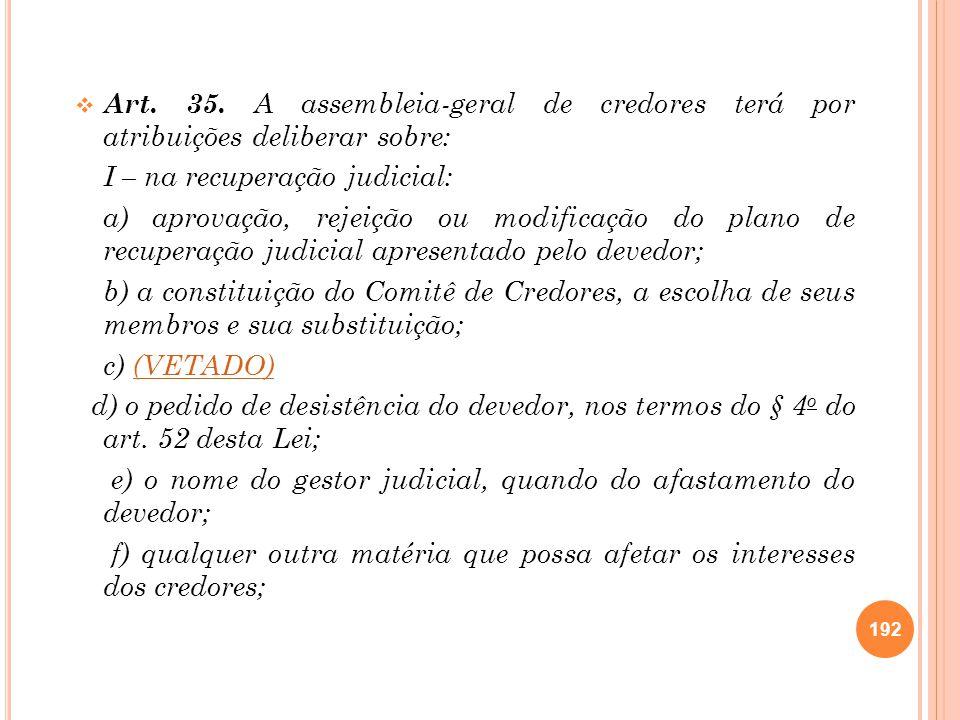 Art. 35. A assembleia-geral de credores terá por atribuições deliberar sobre:
