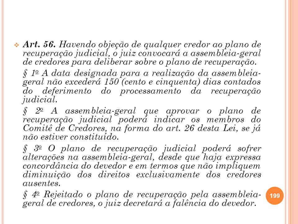 Art. 56. Havendo objeção de qualquer credor ao plano de recuperação judicial, o juiz convocará a assembleia-geral de credores para deliberar sobre o plano de recuperação.