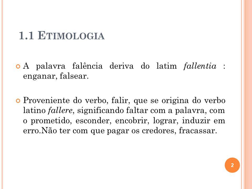 1.1 Etimologia A palavra falência deriva do latim fallentia : enganar, falsear.