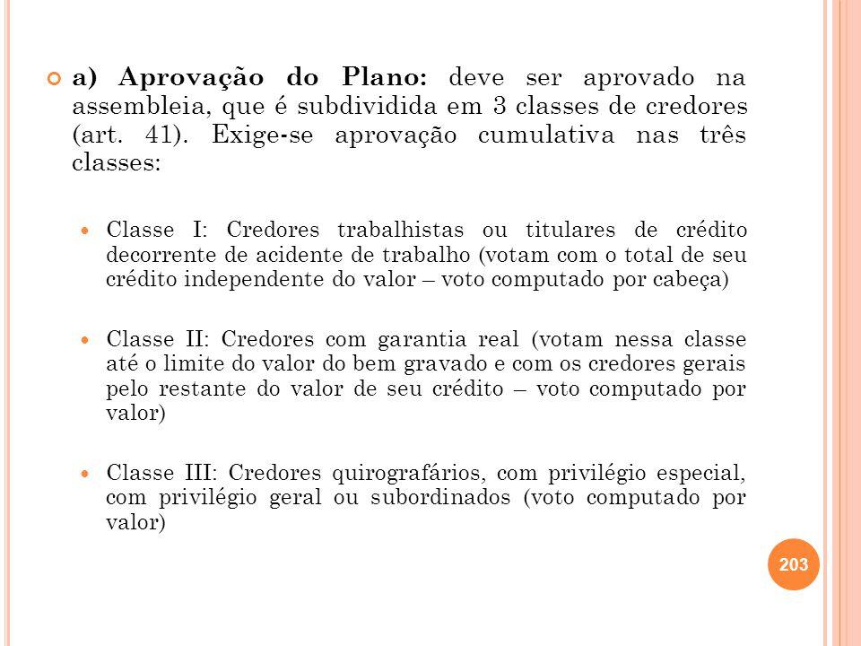 a) Aprovação do Plano: deve ser aprovado na assembleia, que é subdividida em 3 classes de credores (art. 41). Exige-se aprovação cumulativa nas três classes: