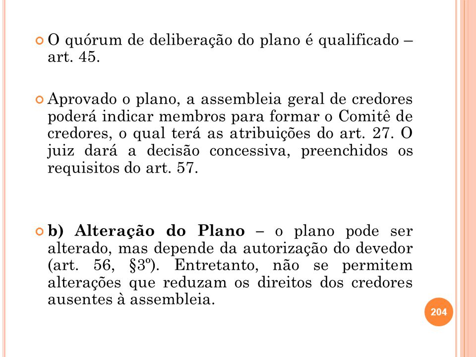O quórum de deliberação do plano é qualificado – art. 45.