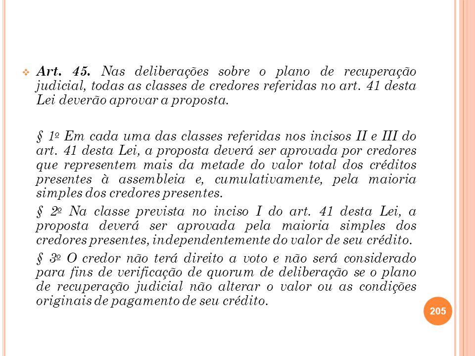 Art. 45. Nas deliberações sobre o plano de recuperação judicial, todas as classes de credores referidas no art. 41 desta Lei deverão aprovar a proposta.