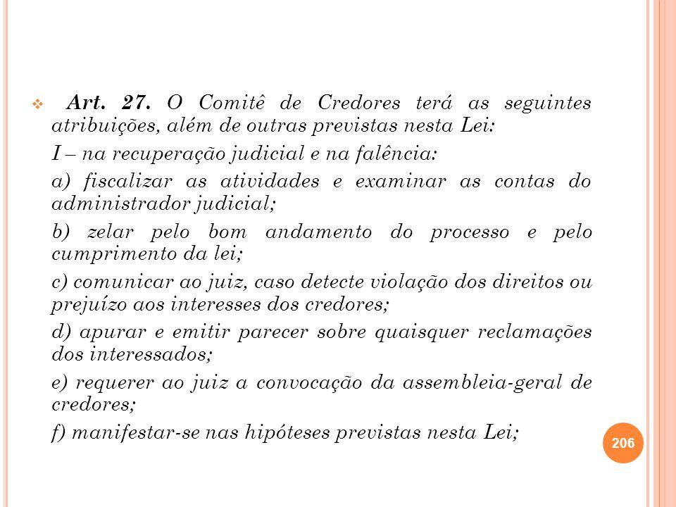 Art. 27. O Comitê de Credores terá as seguintes atribuições, além de outras previstas nesta Lei: