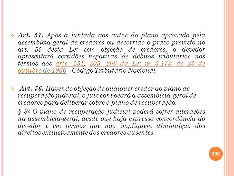 Art. 57. Após a juntada aos autos do plano aprovado pela assembleia-geral de credores ou decorrido o prazo previsto no art. 55 desta Lei sem objeção de credores, o devedor apresentará certidões negativas de débitos tributários nos termos dos arts. 151, 205, 206 da Lei no 5.172, de 25 de outubro de 1966 - Código Tributário Nacional.