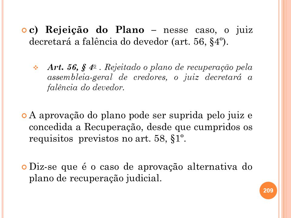 c) Rejeição do Plano – nesse caso, o juiz decretará a falência do devedor (art. 56, §4º).
