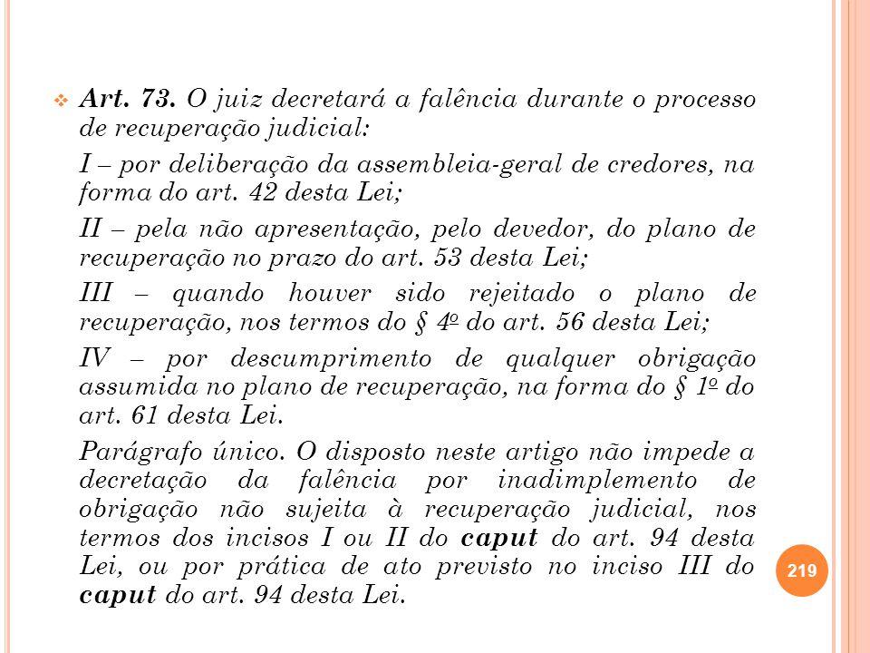 Art. 73. O juiz decretará a falência durante o processo de recuperação judicial: