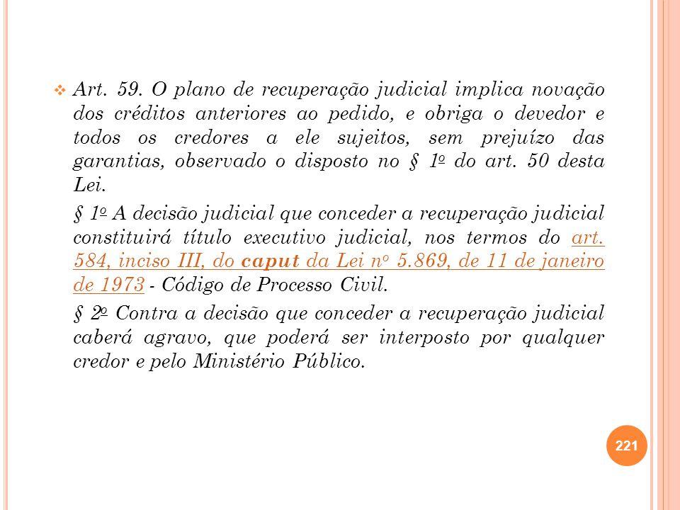 Art. 59. O plano de recuperação judicial implica novação dos créditos anteriores ao pedido, e obriga o devedor e todos os credores a ele sujeitos, sem prejuízo das garantias, observado o disposto no § 1o do art. 50 desta Lei.