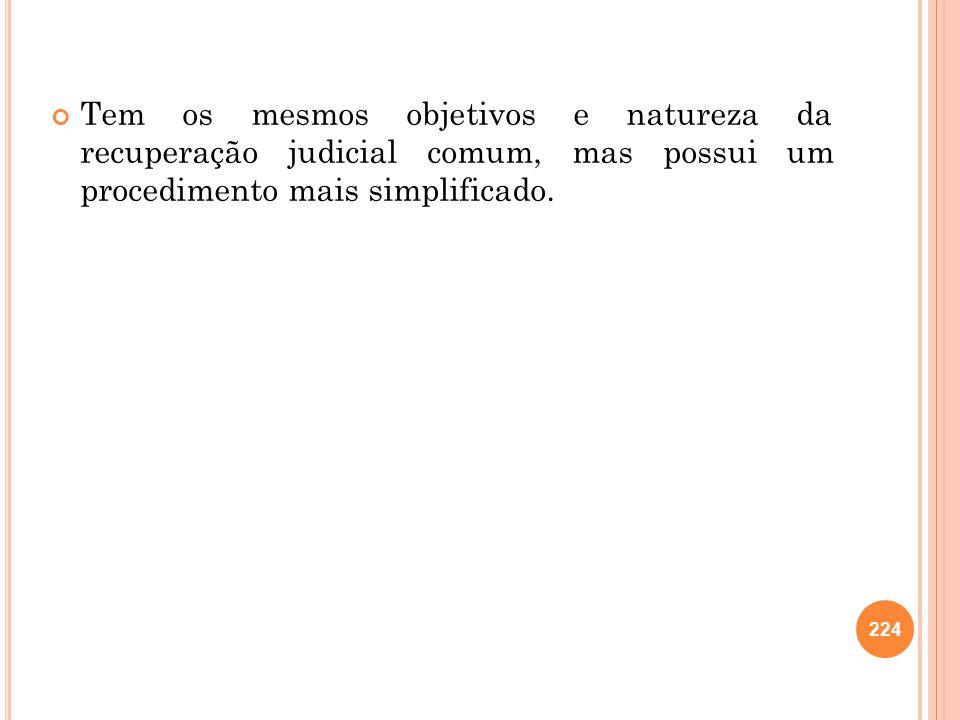 Tem os mesmos objetivos e natureza da recuperação judicial comum, mas possui um procedimento mais simplificado.