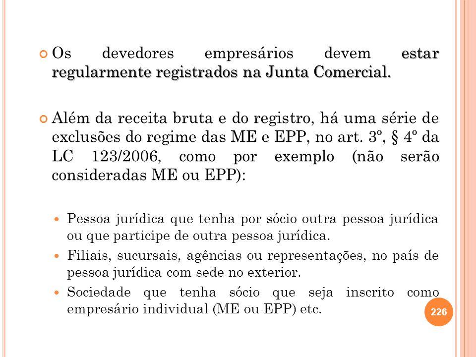 Os devedores empresários devem estar regularmente registrados na Junta Comercial.
