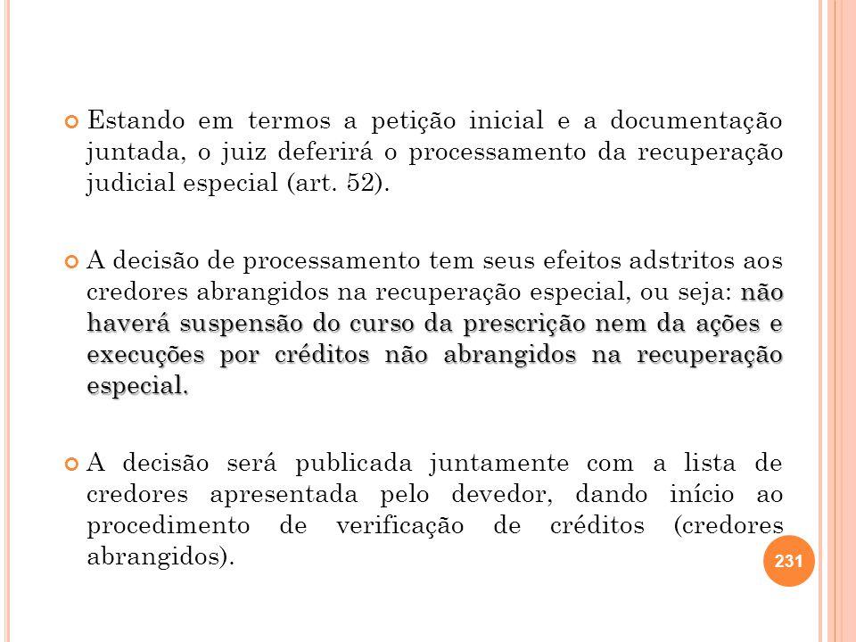 Estando em termos a petição inicial e a documentação juntada, o juiz deferirá o processamento da recuperação judicial especial (art. 52).