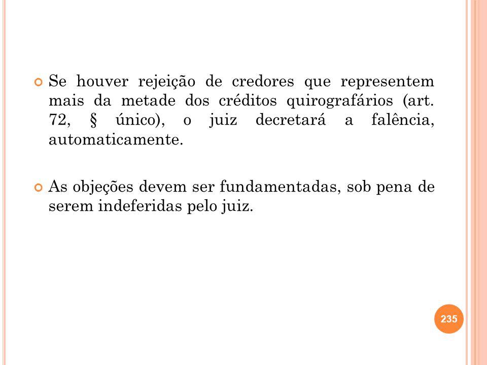 Se houver rejeição de credores que representem mais da metade dos créditos quirografários (art. 72, § único), o juiz decretará a falência, automaticamente.