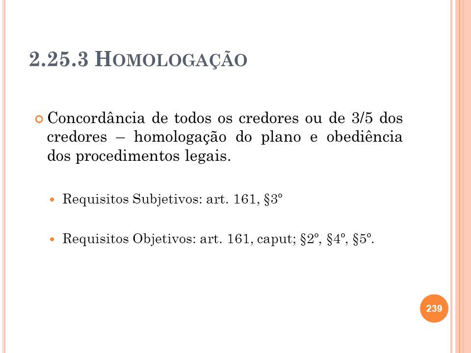 2.25.3 Homologação Concordância de todos os credores ou de 3/5 dos credores – homologação do plano e obediência dos procedimentos legais.