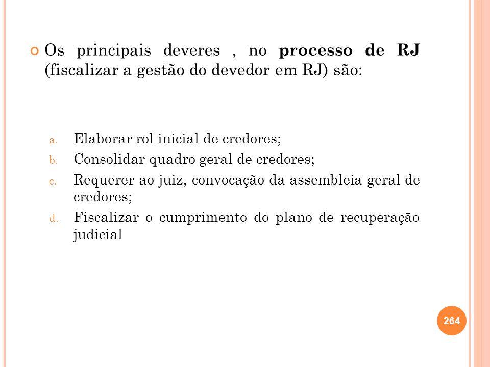 Os principais deveres , no processo de RJ (fiscalizar a gestão do devedor em RJ) são: