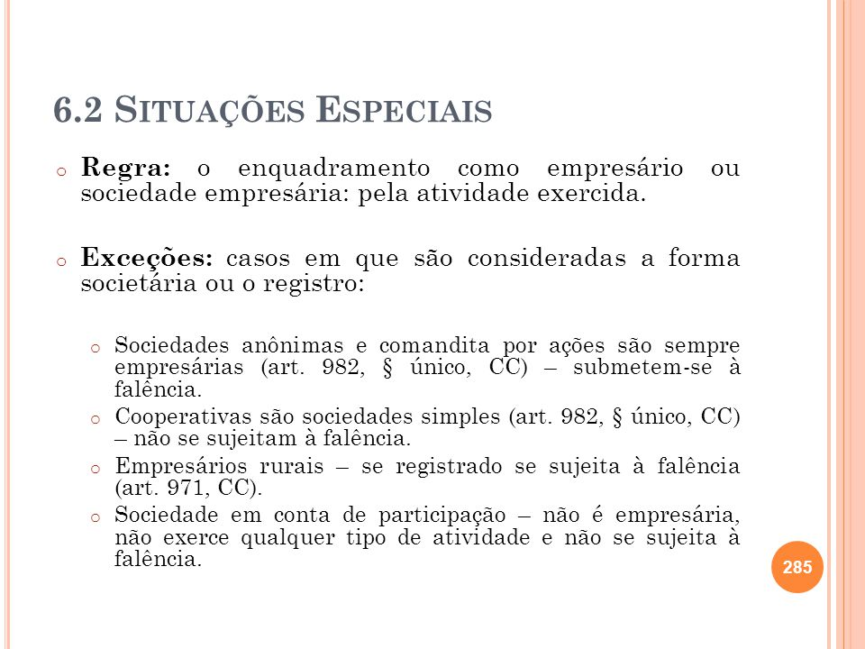 6.2 Situações Especiais Regra: o enquadramento como empresário ou sociedade empresária: pela atividade exercida.