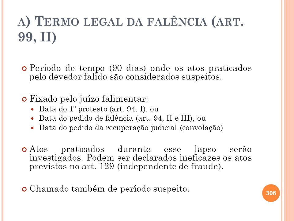 a) Termo legal da falência (art. 99, II)