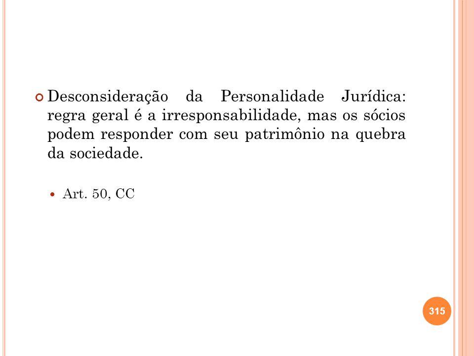 Desconsideração da Personalidade Jurídica: regra geral é a irresponsabilidade, mas os sócios podem responder com seu patrimônio na quebra da sociedade.