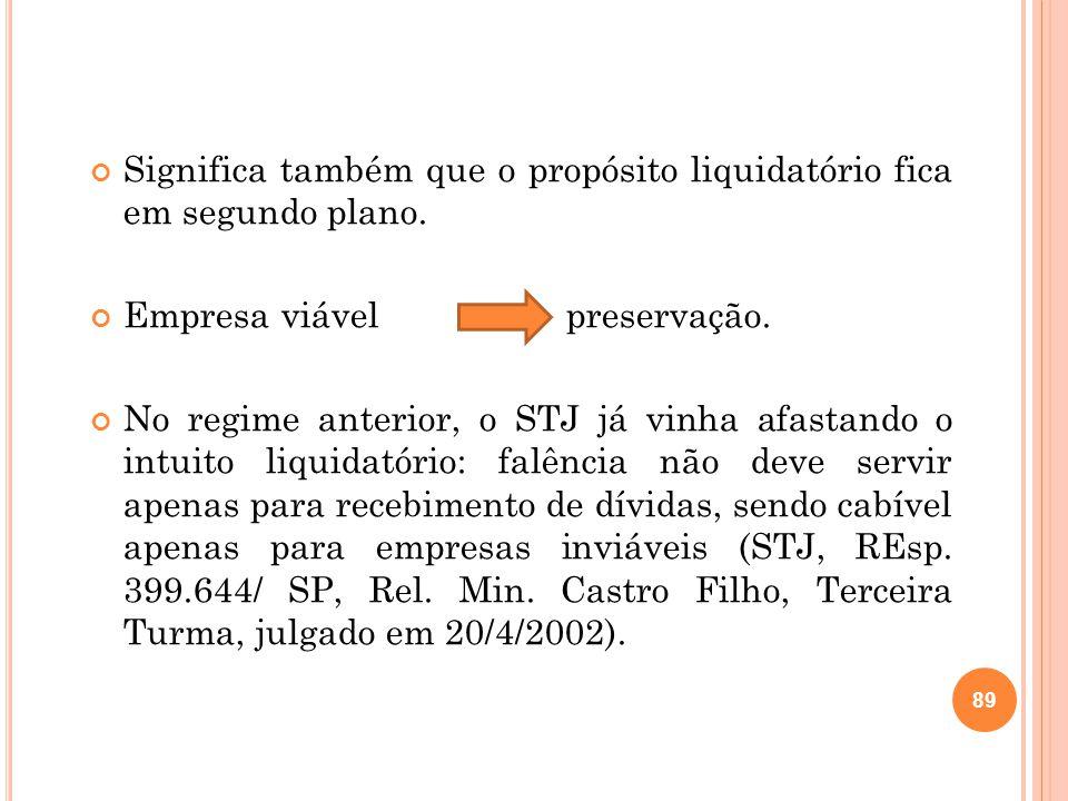 Significa também que o propósito liquidatório fica em segundo plano.
