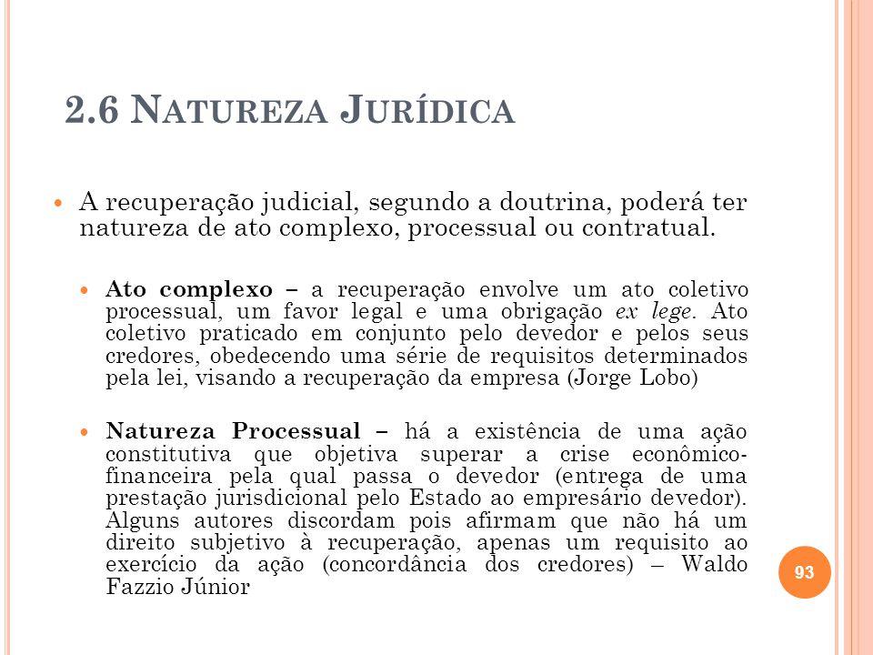 2.6 Natureza Jurídica A recuperação judicial, segundo a doutrina, poderá ter natureza de ato complexo, processual ou contratual.