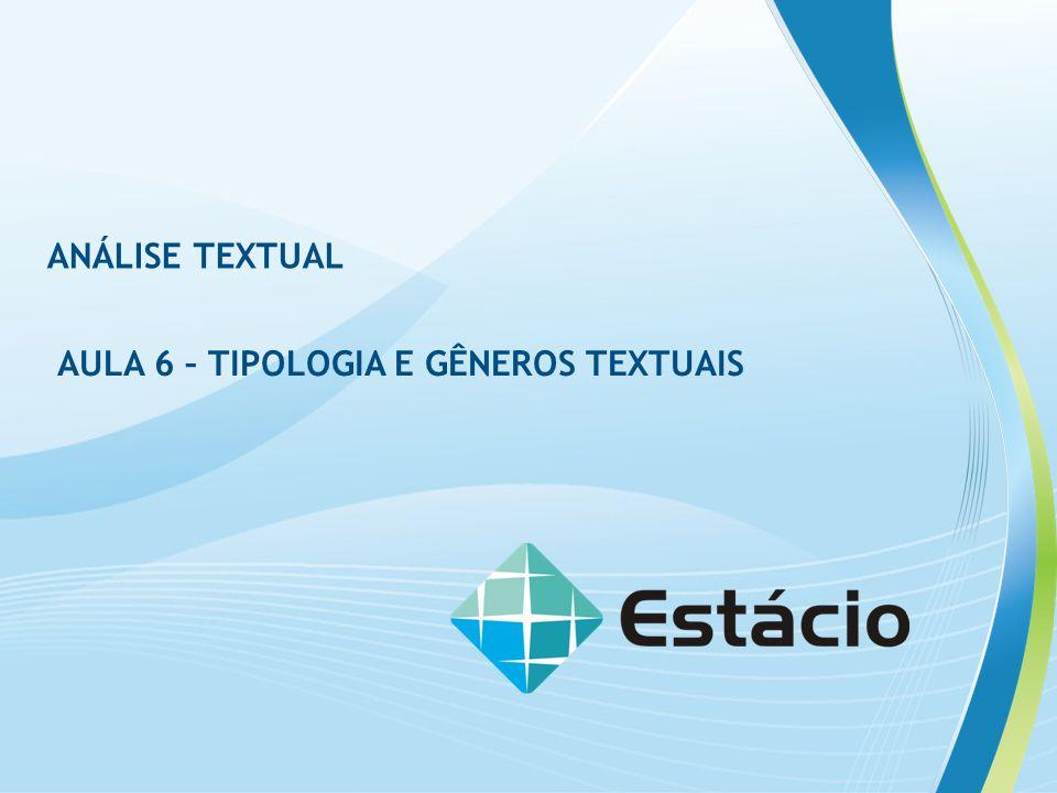 ANÁLISE TEXTUAL AULA 6 – TIPOLOGIA E GÊNEROS TEXTUAIS