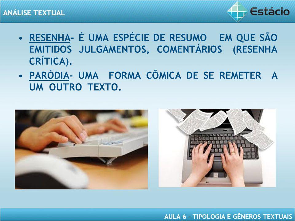 RESENHA- É UMA ESPÉCIE DE RESUMO EM QUE SÃO EMITIDOS JULGAMENTOS, COMENTÁRIOS (RESENHA CRÍTICA).