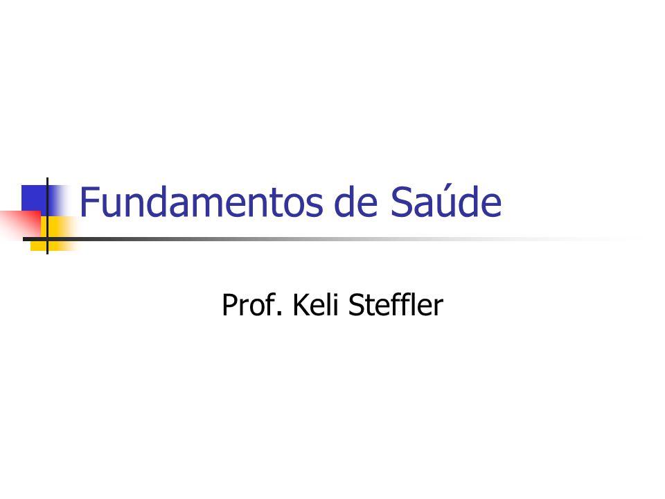 Fundamentos de Saúde Prof. Keli Steffler
