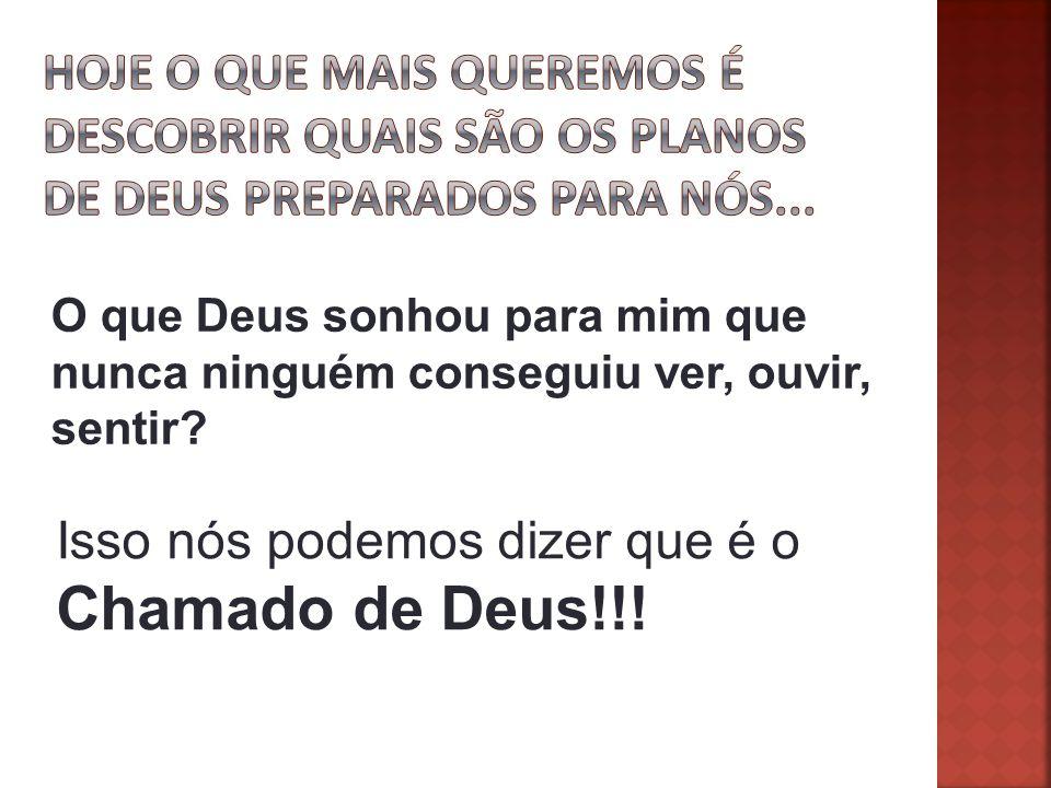 Isso nós podemos dizer que é o Chamado de Deus!!!