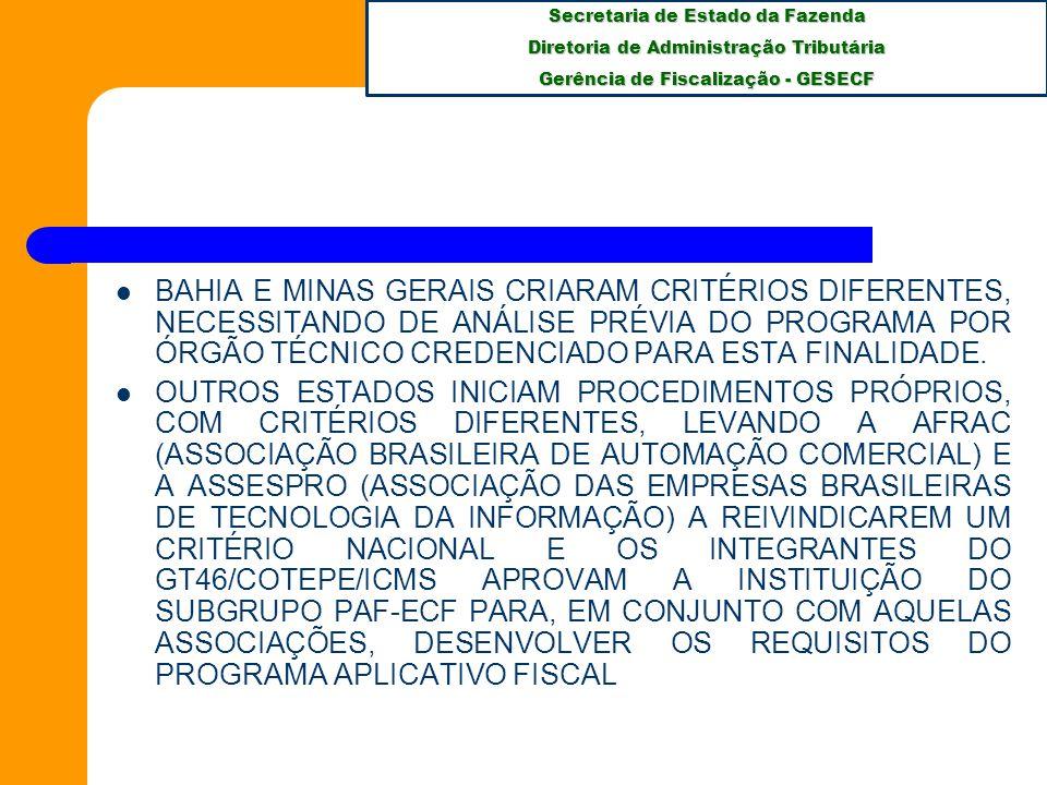 BAHIA E MINAS GERAIS CRIARAM CRITÉRIOS DIFERENTES, NECESSITANDO DE ANÁLISE PRÉVIA DO PROGRAMA POR ÓRGÃO TÉCNICO CREDENCIADO PARA ESTA FINALIDADE.