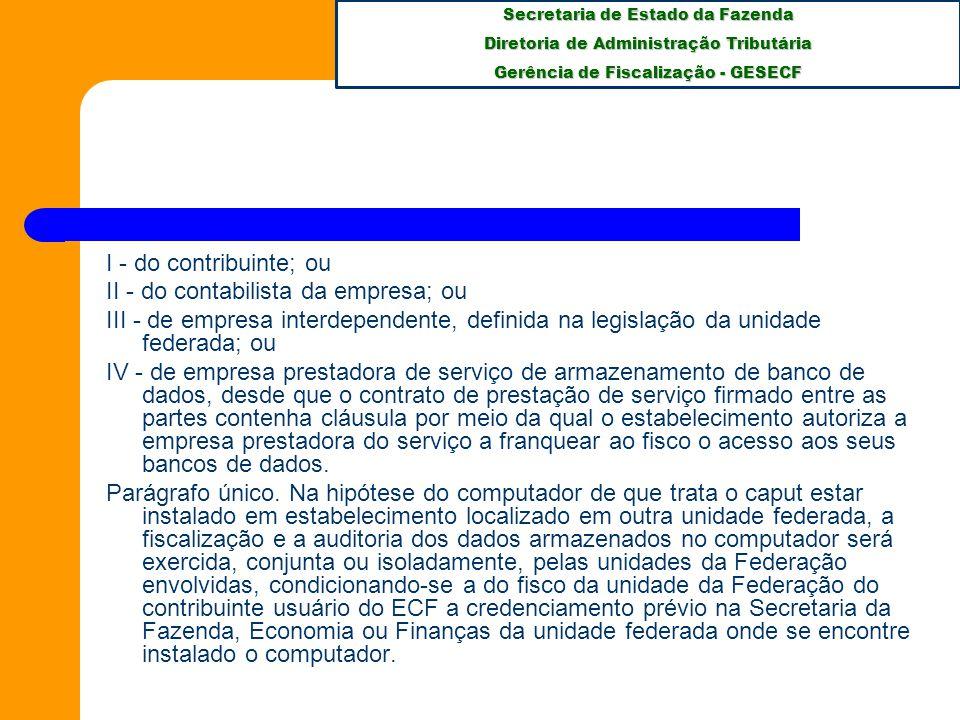 I - do contribuinte; ou II - do contabilista da empresa; ou. III - de empresa interdependente, definida na legislação da unidade federada; ou.