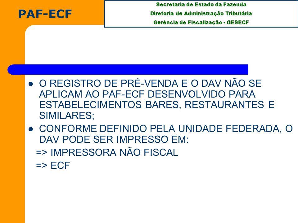 PAF-ECF O REGISTRO DE PRÉ-VENDA E O DAV NÃO SE APLICAM AO PAF-ECF DESENVOLVIDO PARA ESTABELECIMENTOS BARES, RESTAURANTES E SIMILARES;