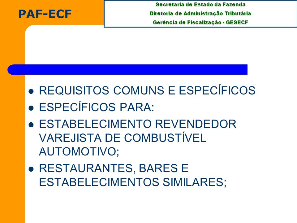 PAF-ECF REQUISITOS COMUNS E ESPECÍFICOS. ESPECÍFICOS PARA: ESTABELECIMENTO REVENDEDOR VAREJISTA DE COMBUSTÍVEL AUTOMOTIVO;