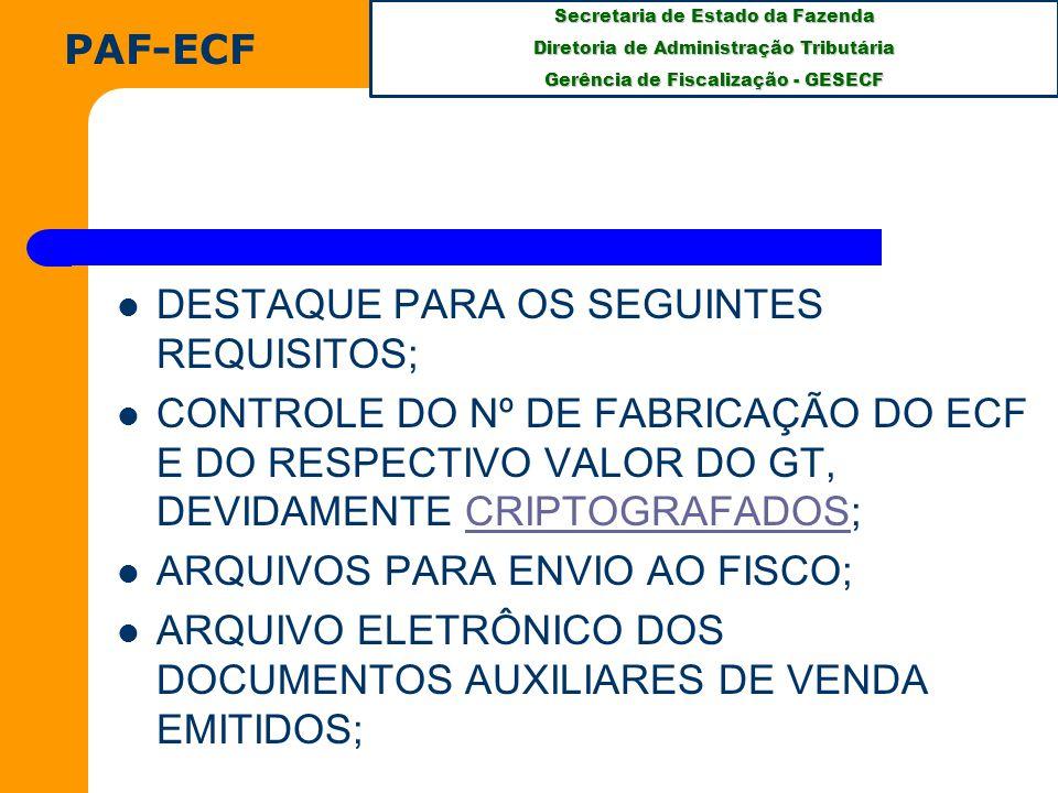 PAF-ECF DESTAQUE PARA OS SEGUINTES REQUISITOS; CONTROLE DO Nº DE FABRICAÇÃO DO ECF E DO RESPECTIVO VALOR DO GT, DEVIDAMENTE CRIPTOGRAFADOS;