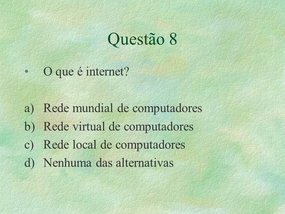 Questão 8 O que é internet Rede mundial de computadores