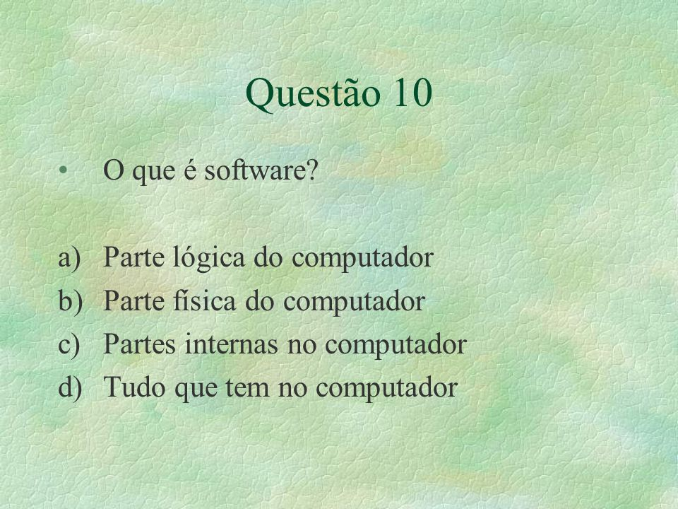 Questão 10 O que é software Parte lógica do computador