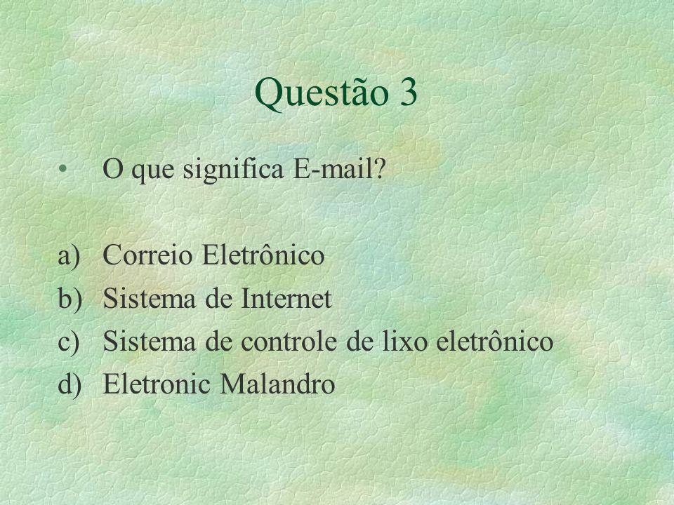 Questão 3 O que significa E-mail Correio Eletrônico