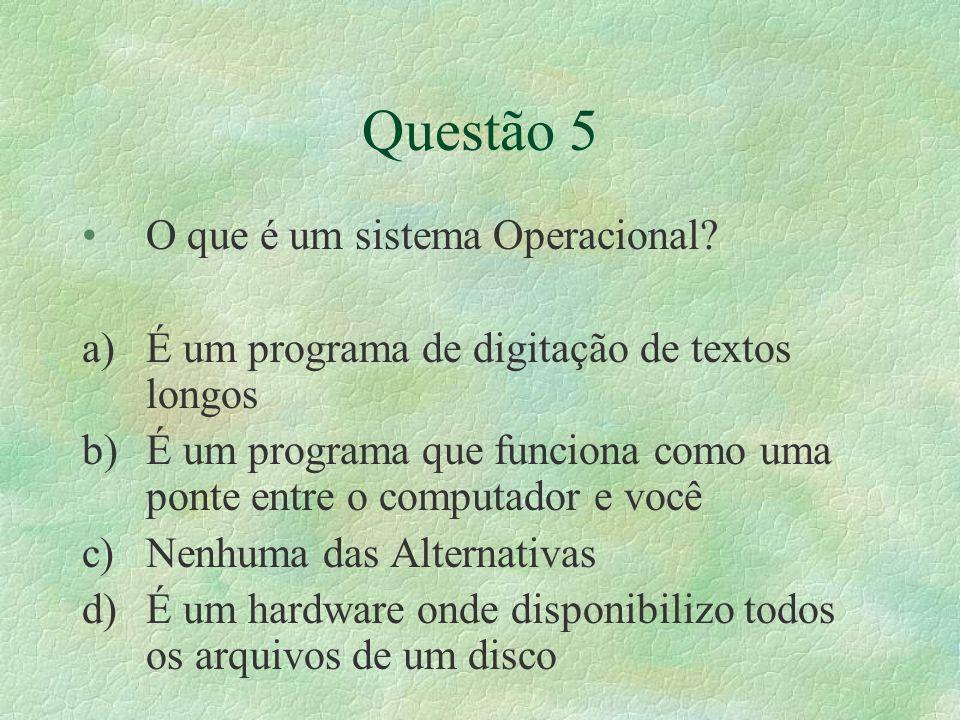 Questão 5 O que é um sistema Operacional