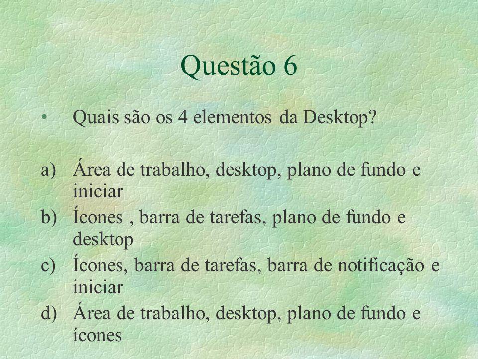 Questão 6 Quais são os 4 elementos da Desktop