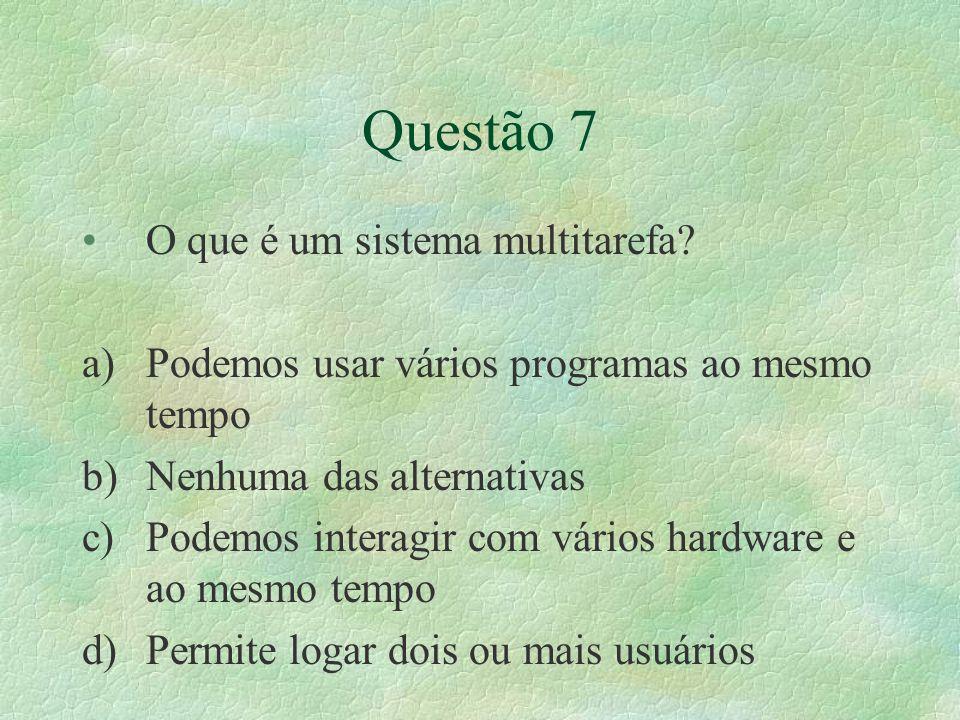 Questão 7 O que é um sistema multitarefa