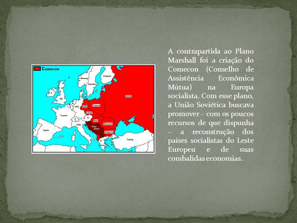 A contrapartida ao Plano Marshall foi a criação do Comecon (Conselho de Assistência Econômica Mútua) na Europa socialista.