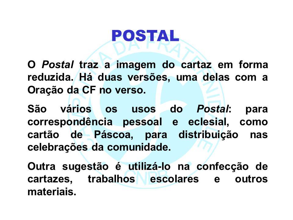 POSTAL O Postal traz a imagem do cartaz em forma reduzida. Há duas versões, uma delas com a Oração da CF no verso.
