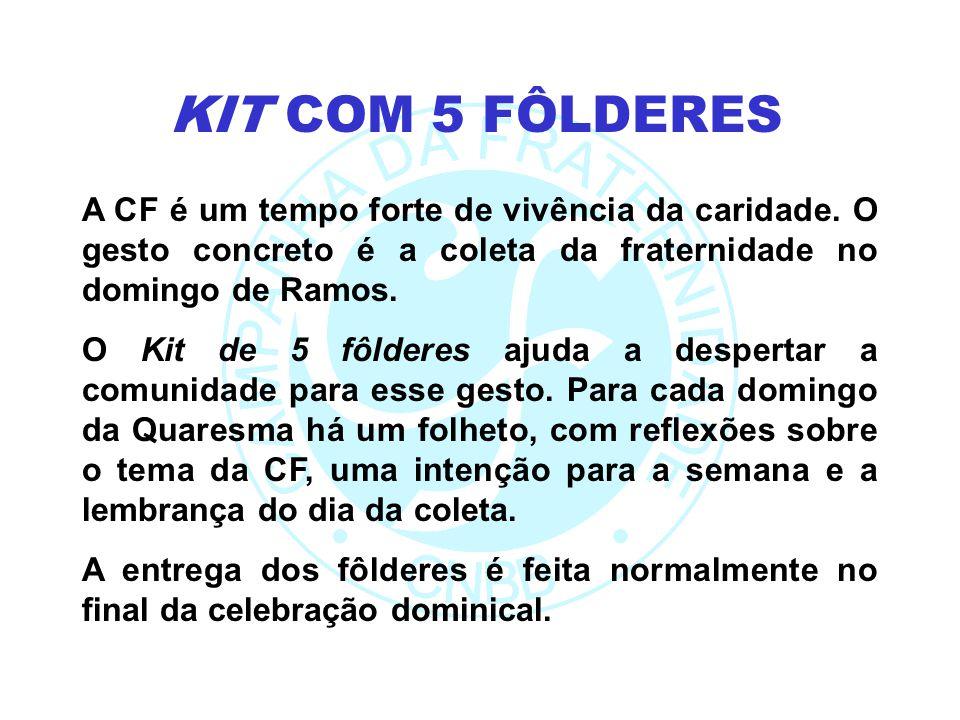 KIT COM 5 FÔLDERES A CF é um tempo forte de vivência da caridade. O gesto concreto é a coleta da fraternidade no domingo de Ramos.
