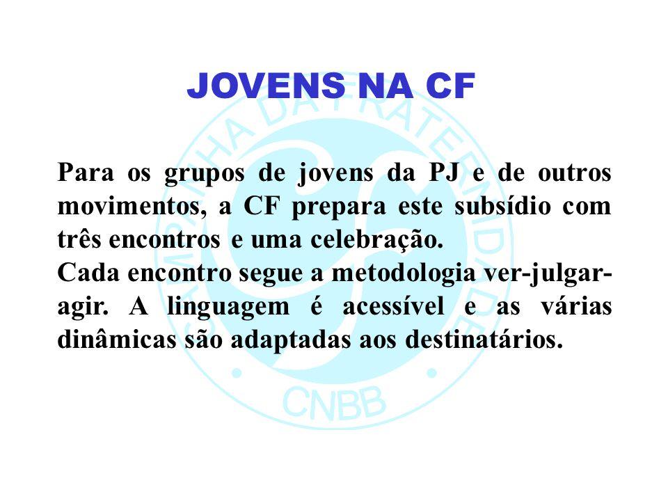 JOVENS NA CF Para os grupos de jovens da PJ e de outros movimentos, a CF prepara este subsídio com três encontros e uma celebração.
