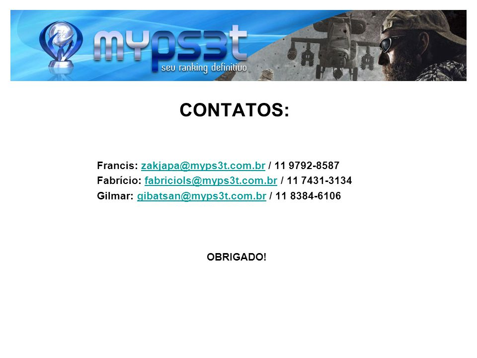 CONTATOS: Francis: zakjapa@myps3t.com.br / 11 9792-8587