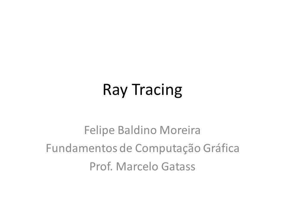 Ray Tracing Felipe Baldino Moreira Fundamentos de Computação Gráfica