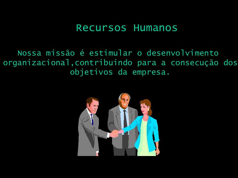 Recursos Humanos Nossa missão é estimular o desenvolvimento