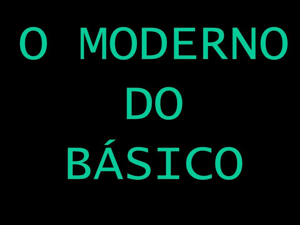 O MODERNO DO BÁSICO